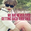 Music Review | Taylor Swift:  We Are Never Ever Getting Back Together
