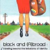 Black and (A)broad: Traveling Beyond The Limitations Of Identity by Carolyn E. Vines| Book Review